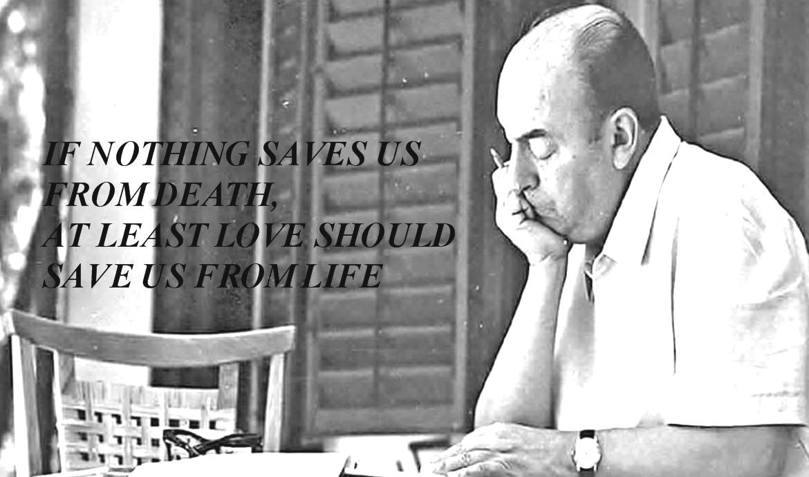 'If nothing saves us from death, at least love should save us from life.' Pablo Neruda (1170×690)
