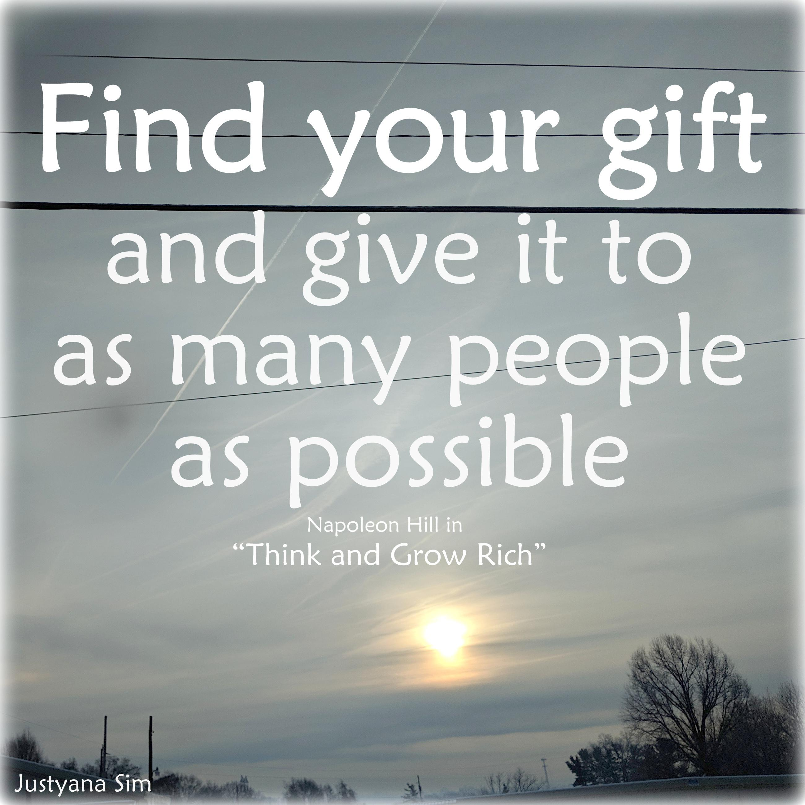 """Find your gift and give it to as many people as possible"" -Napoleon Hill (2600×2600)"