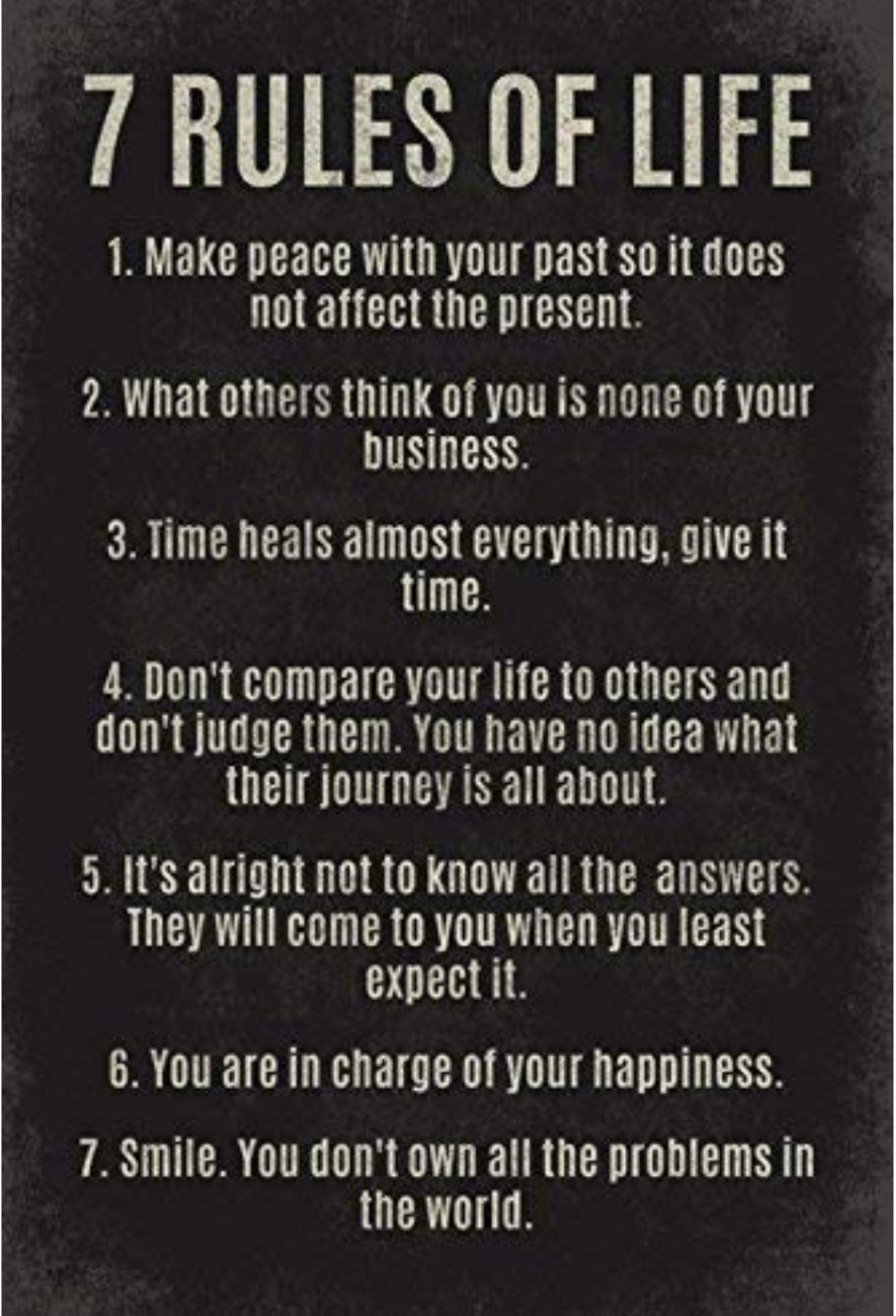 [Image] 7 rules to a satisfied living. Keep up the good work, and remmember you only have to be better than you were yesterday, 1% everyday that is all is needed.