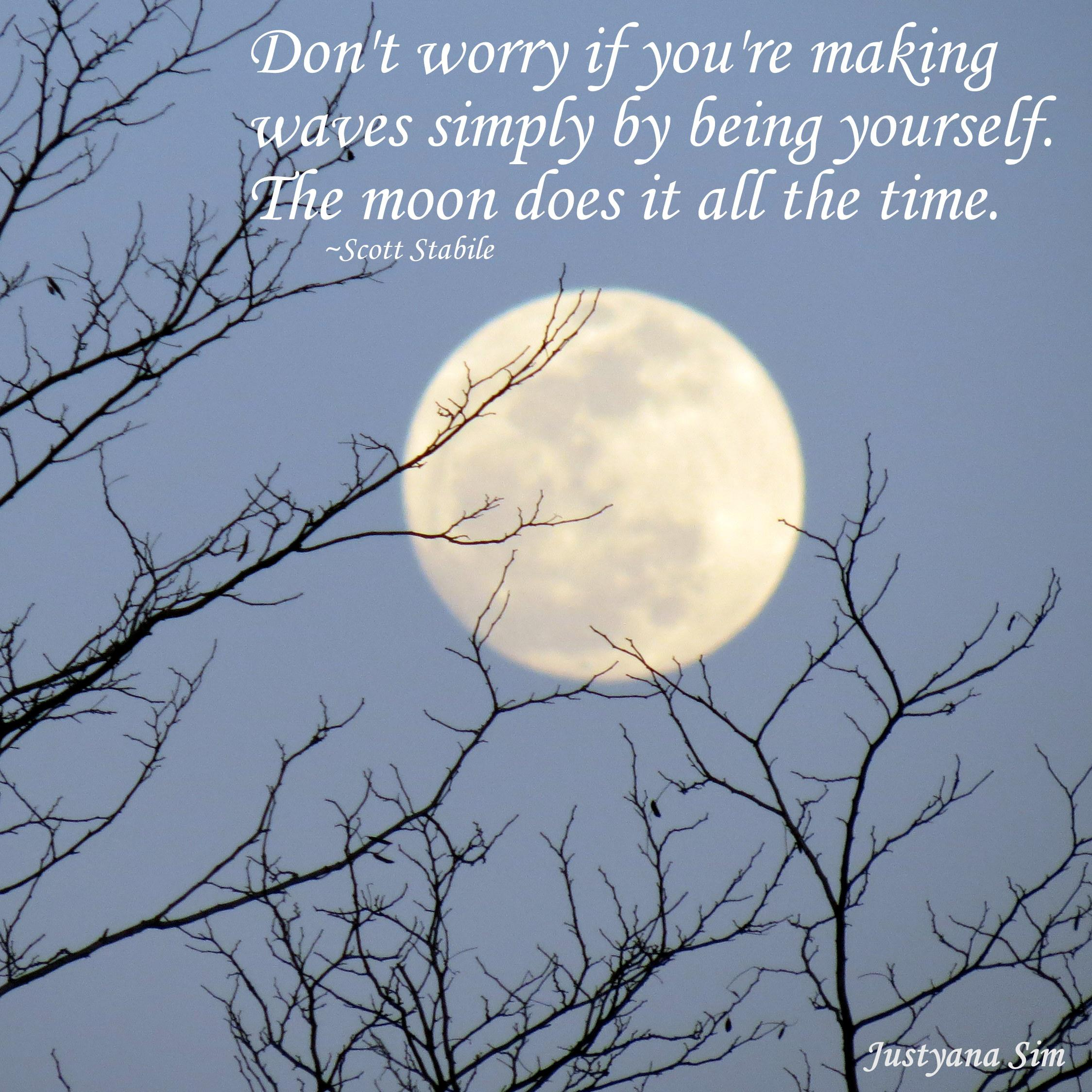 """Don't worry if you're making waves simply by being yourself. The moon does it all the time."" -Scott Stabile (2248×2248)"