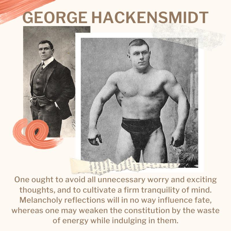 [IMAGE] Wisdom from the late 1800s strongman, professional wrestler, author, bodybuilder and inventor – George Hackensmidt