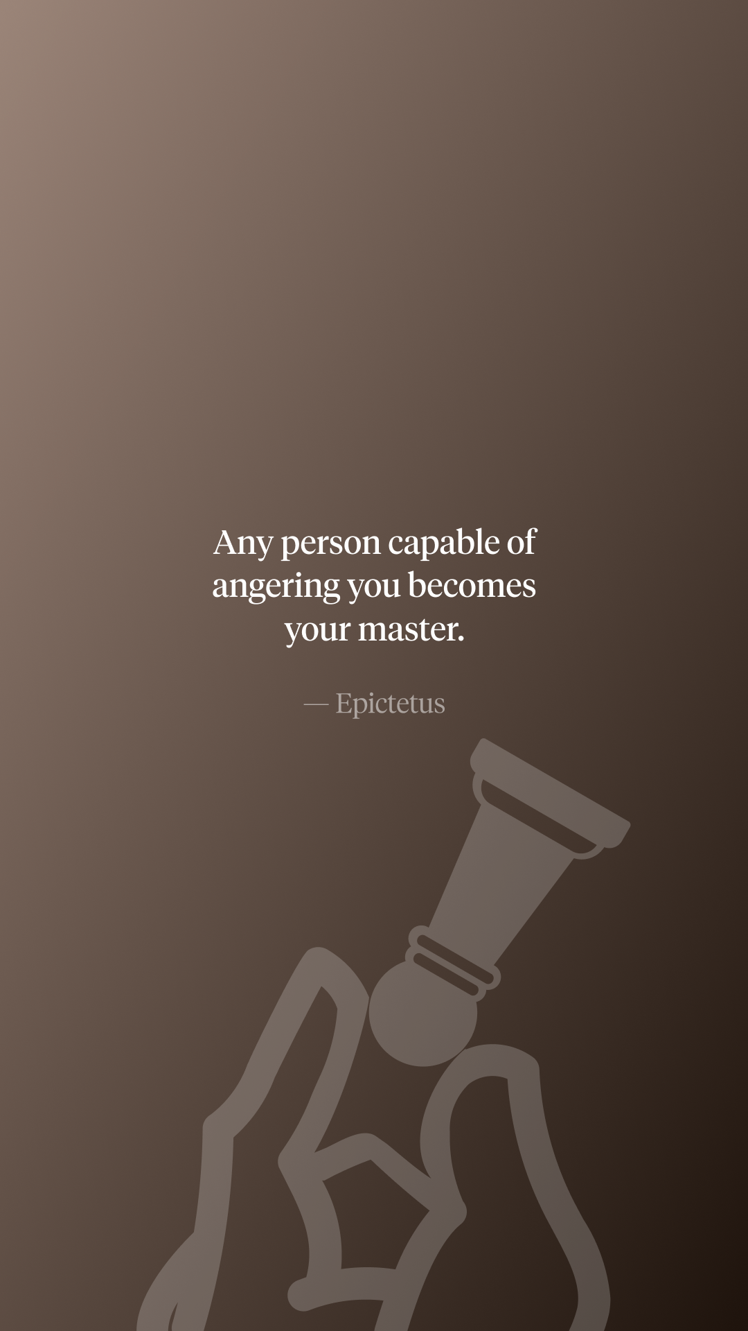 Any person capable of angering you becomes your master. ― Epictetus [1080 x 1920]