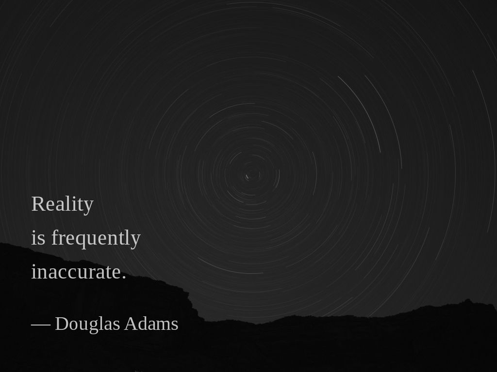 "Reality is frequently inaccurate."" ― Douglas Adams(1200×850)"
