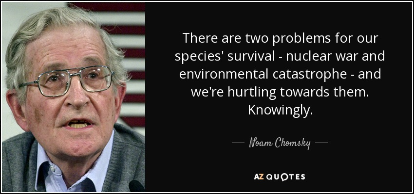 """There are two problems for our species' survival…"" – Noam Chomsky (850×400)"