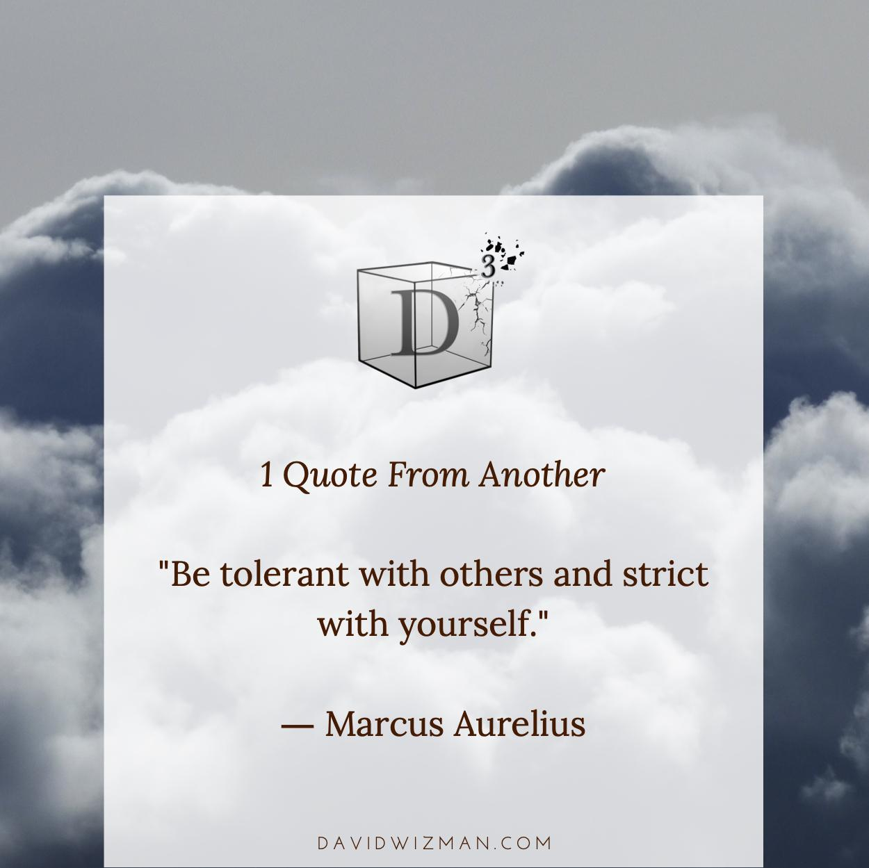 """1 Quote From Another """"Be Tolerant With Others And Strict With Yourself."""" — Marcus Aurelius DAVIDWIZMAN.COM https://inspirational.ly"""