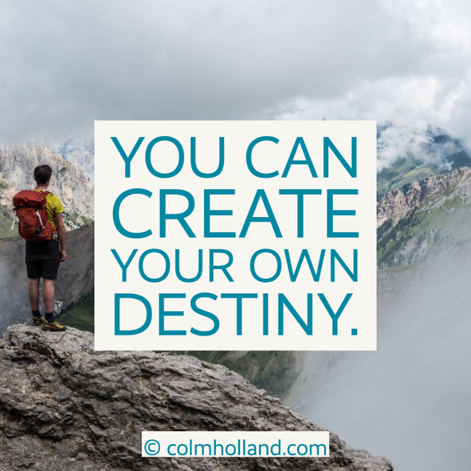 """You can create your own destiny"" – Colm Holland https://ift.tt/2TobrF6 [960×960]"