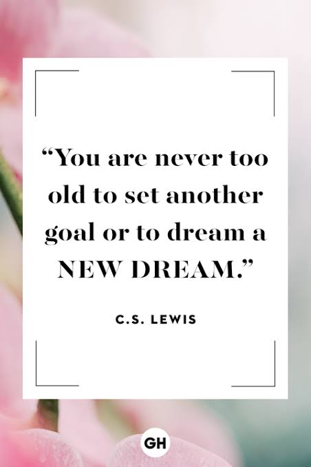 """You are never too old.. "" C.S. Lewis [452*678]"
