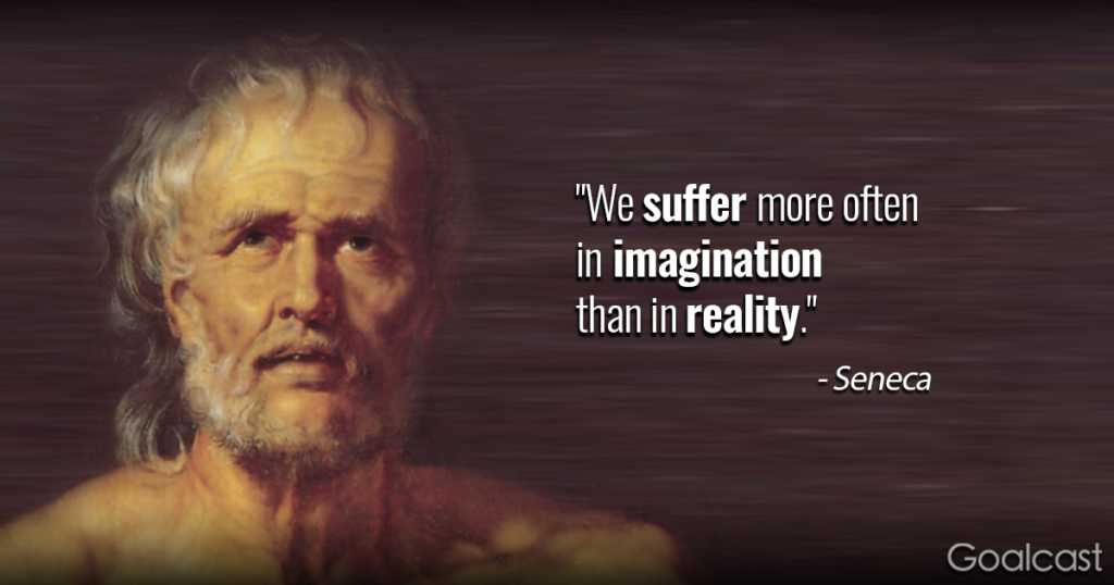 """We suffer more often in imagination than in reality."" – Seneca [1024 x 538]"