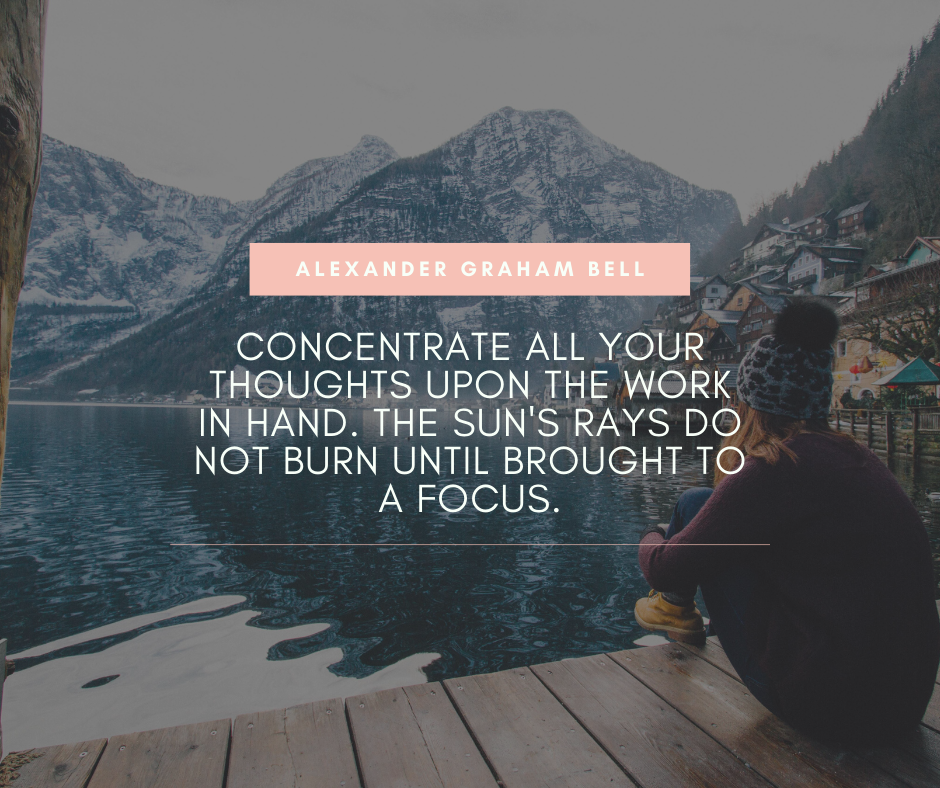 """Concentrate all your thoughts upon the work in hand. The Sun's rays do not burn until brought to a focus."" – Alexander Graham Bell [940×788]"
