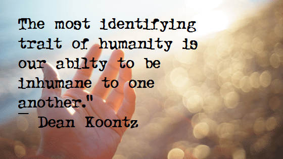 "The most identifying trait of humanity is our abilty to be inhumane to one another."" ― Dean Koontz(1020×750)"