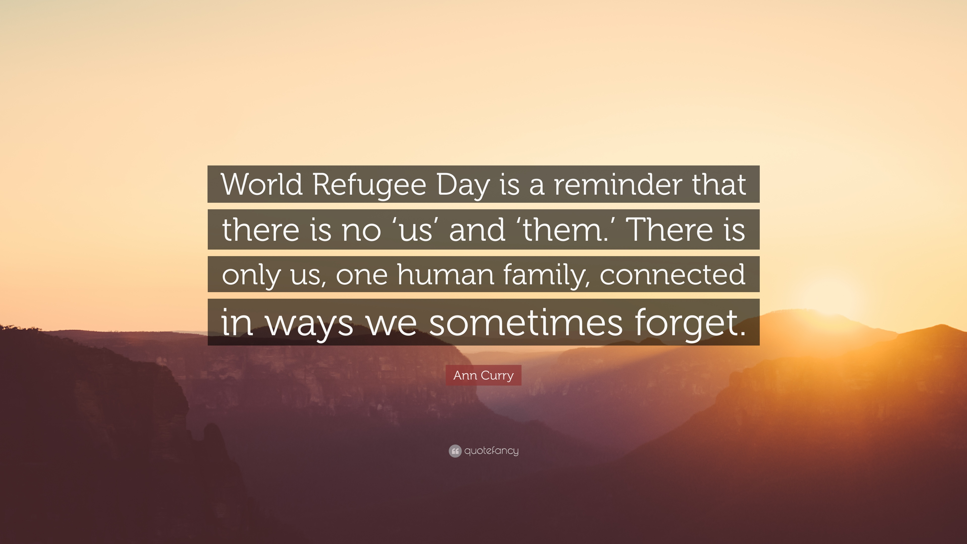World refugee day is a reminder that there is no 'us' and 'them'. There is only us, one human family, connected in ways we sometimes forget -Ann Curry [960×540].