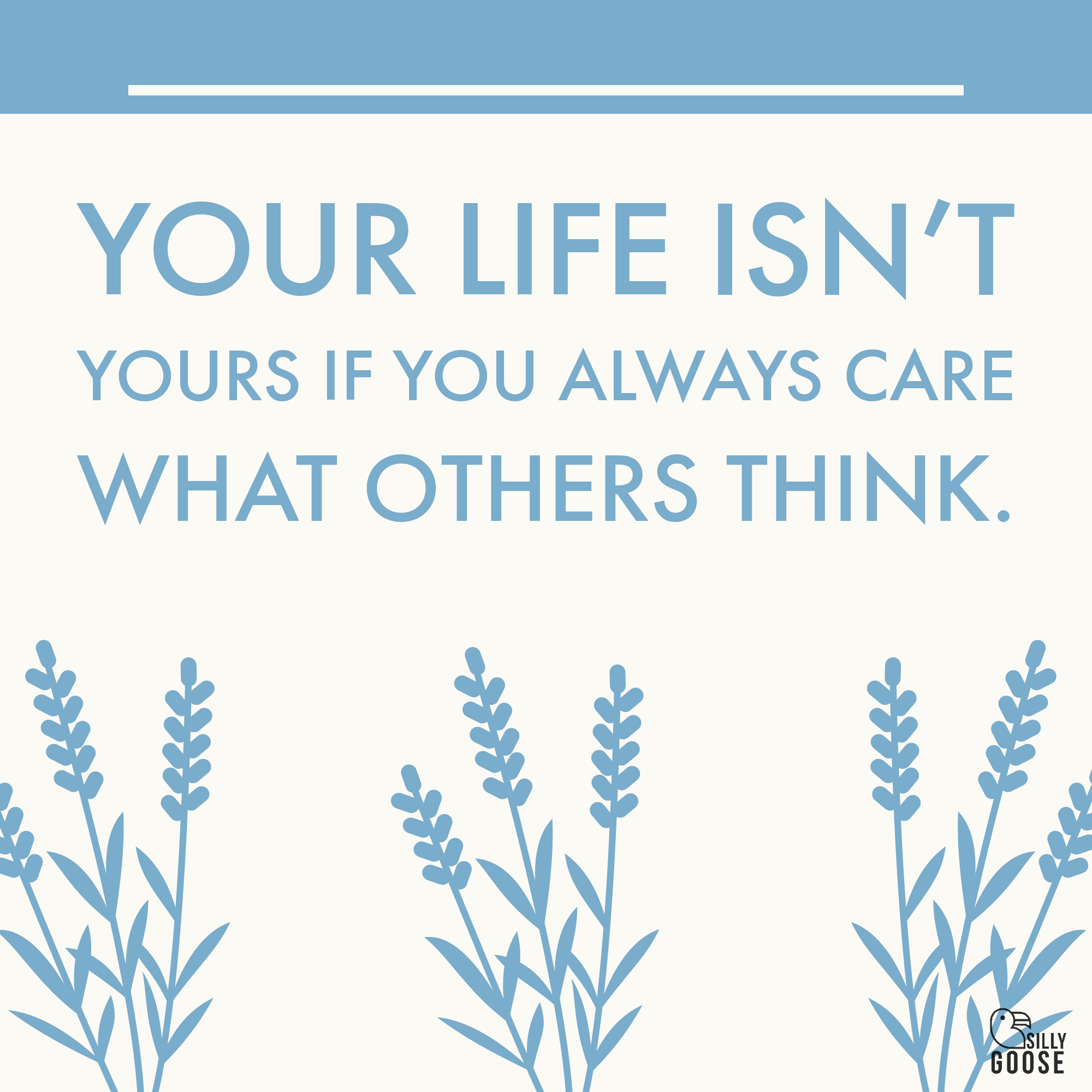 Your life isn't yours if you always care what others think. [2000×2000]