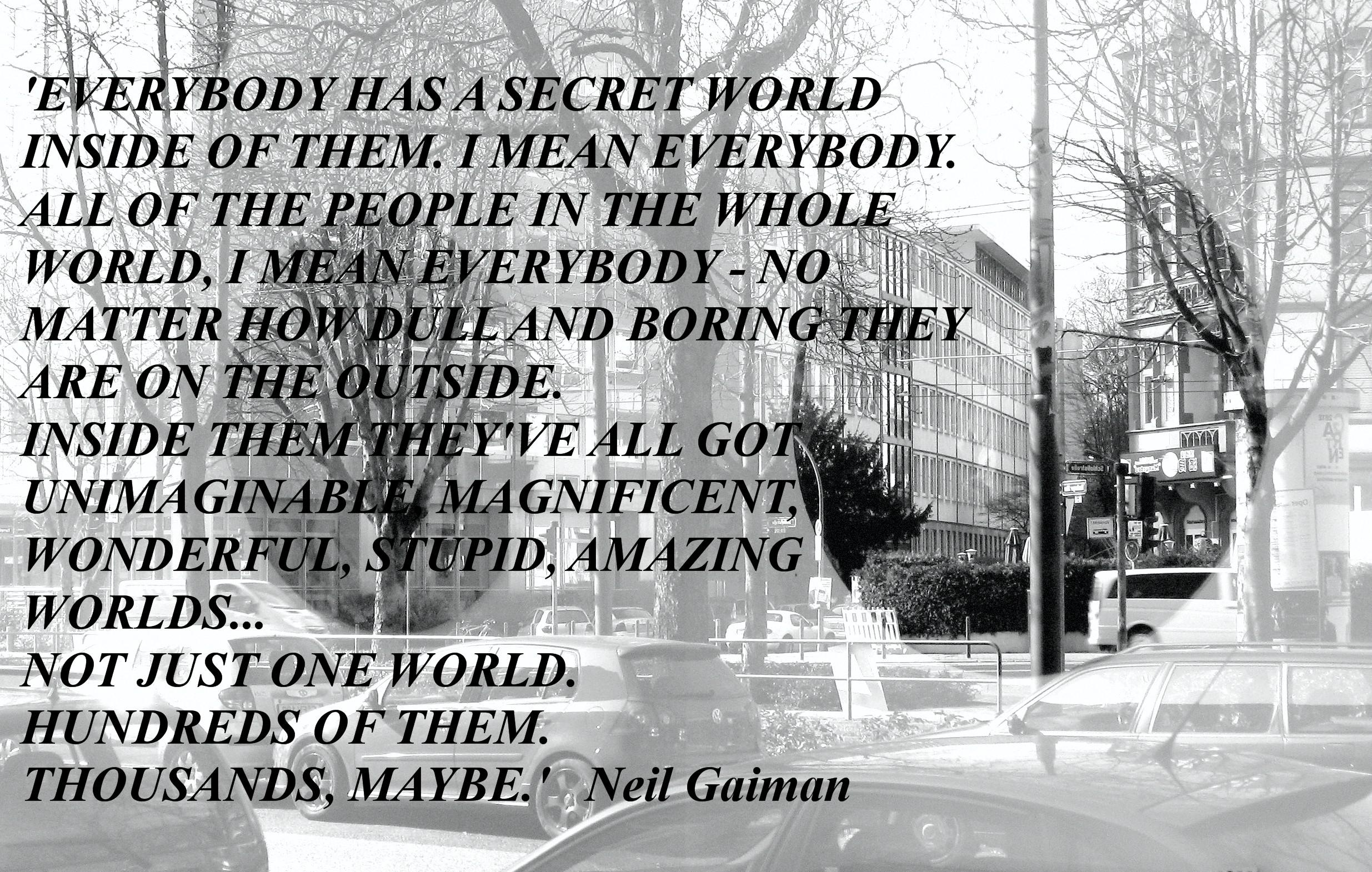 Everybody has a secret world inside of them. Neil Gaiman (2470×1570)