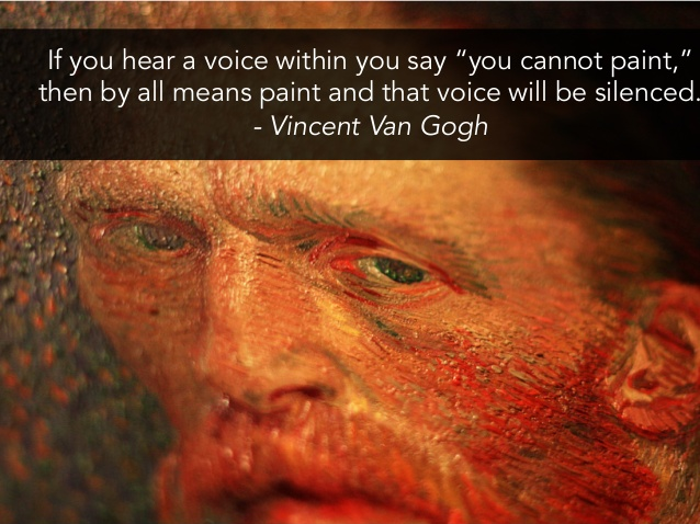 "If you hear a voice within you say ""you cannot paint,"" then by all means paint and that voice will be silenced. - Vincent Van Gogh .' ,,, , _ .— i _ i _ '. Mfg-m ,/;1F.I.1 . ' ' "" v '-. ' l t I . , ' https://inspirational.ly"