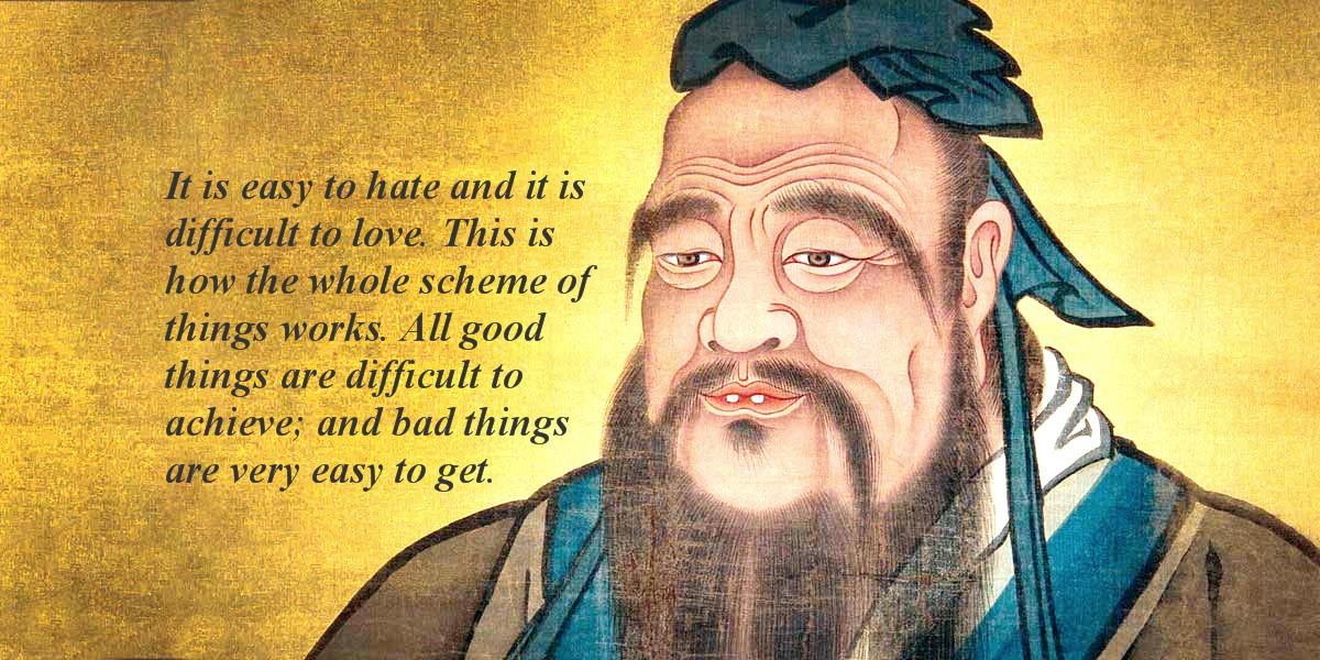 It is easy to hate and it is difficult to love… Confucius (1200×600)