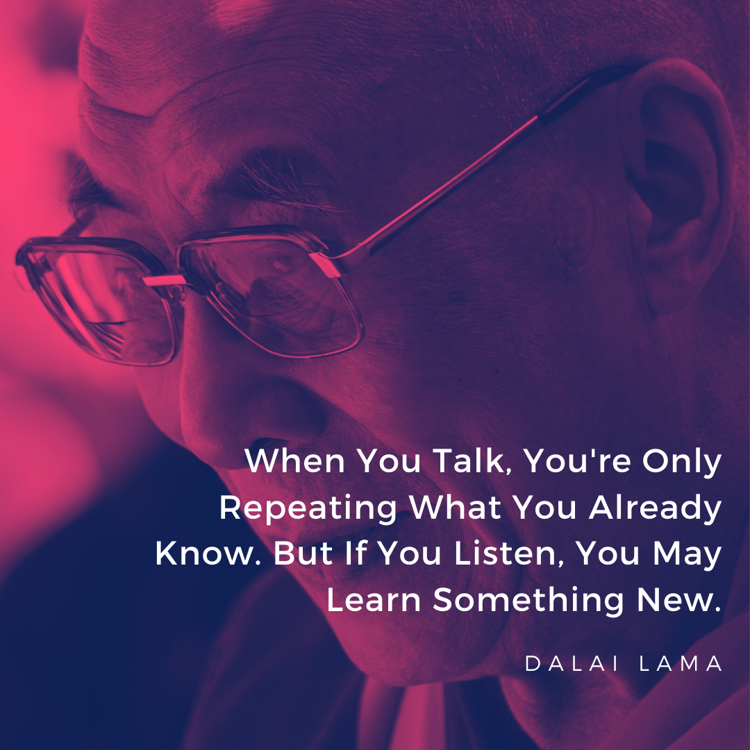 When You Talk, You're Only Repeating What You Already Know. But If You Listen, You May Learn Something New. – Dalai Lama [1080×1080]