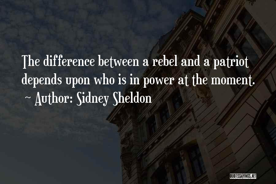 "the difference between a rebel and a patriot depends upon who is in power at the moment."" ― Sidney Sheldon(1500×850)"