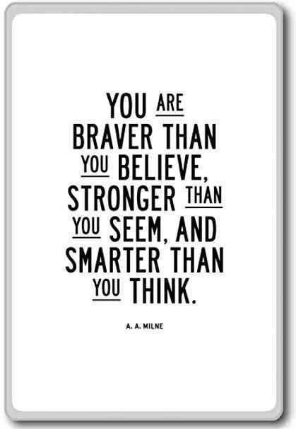 YOU fl BRAVER THAN M BELIEVE, STRONGER m m SEEM, AND SMARTER THAN M THINK. https://inspirational.ly