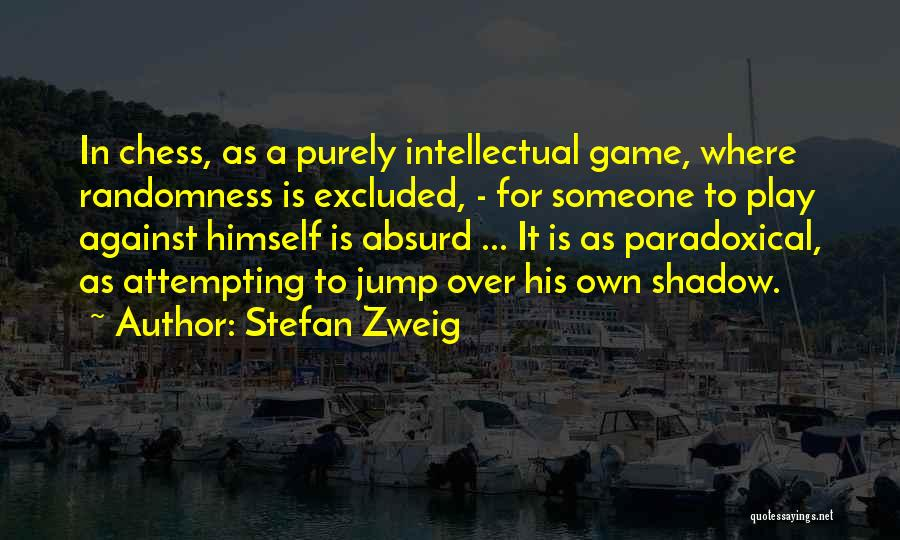 "In chess, as a purely intellectual game, where randomness is excluded, – for someone to play against himself is absurd … It is as paradoxical, as attempting to jump over his own shadow."" ― Stefan Zweig,(950×400)"