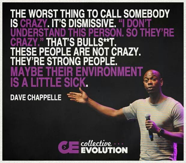 """The word thing to call somebody is crazy…"" Dave Chappelle [619×542]"