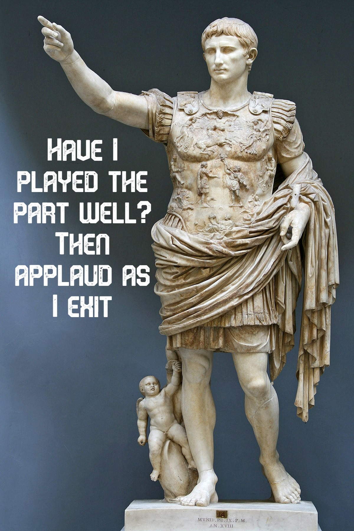 """Have I Played The Part Well?…"" – Last words of Augustus, the first Roman emperor [1200 x 1800]"