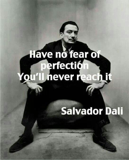 """Have no fear of perfection You'll never reach it"" – Salvador Dali [545 x 676]"