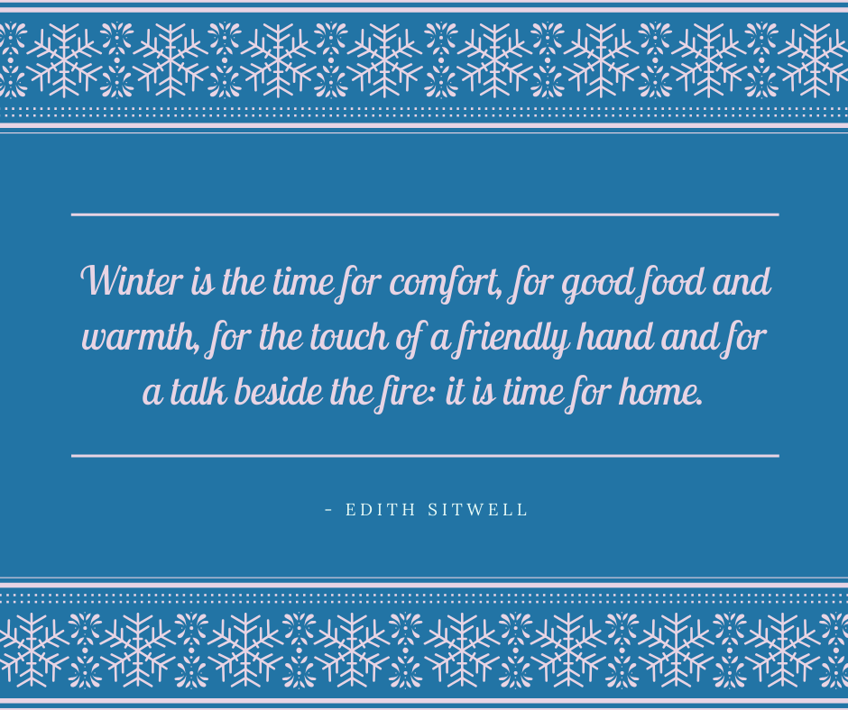 """Winter is the time for comfort…"" – Edith Sitwell [940 x 788]"