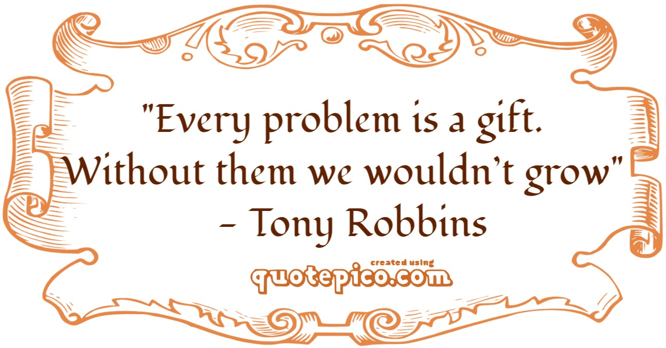 [Image] Tony Robbins – Every Problem Is A Gift, Without Them…