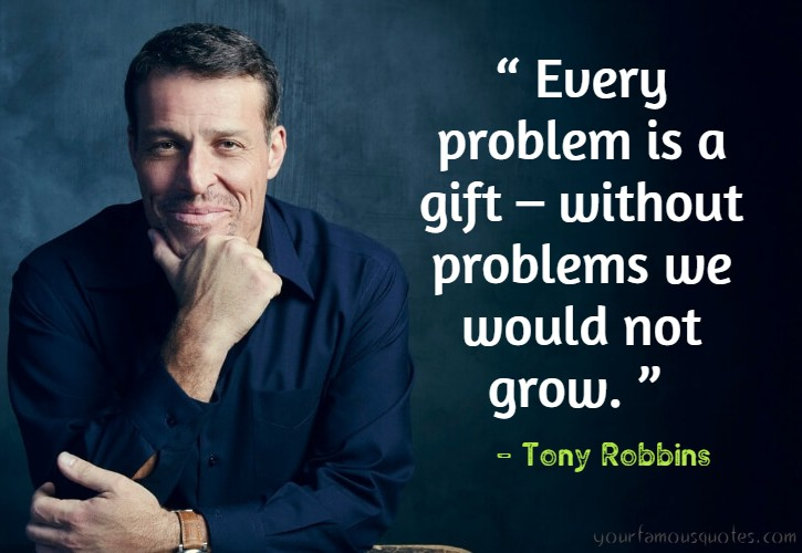 """Every problem is a gift – without problems, we would not grow."" – Tony Robbins [725×500]"