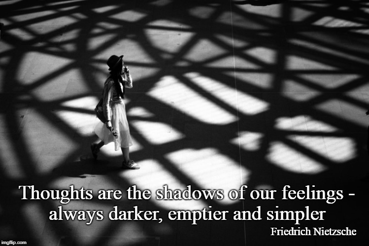 "Thoughts are the shadows of our feelings — always darker, emptier and simpler."" ― Friedrich Nietzsche (1020×850)"