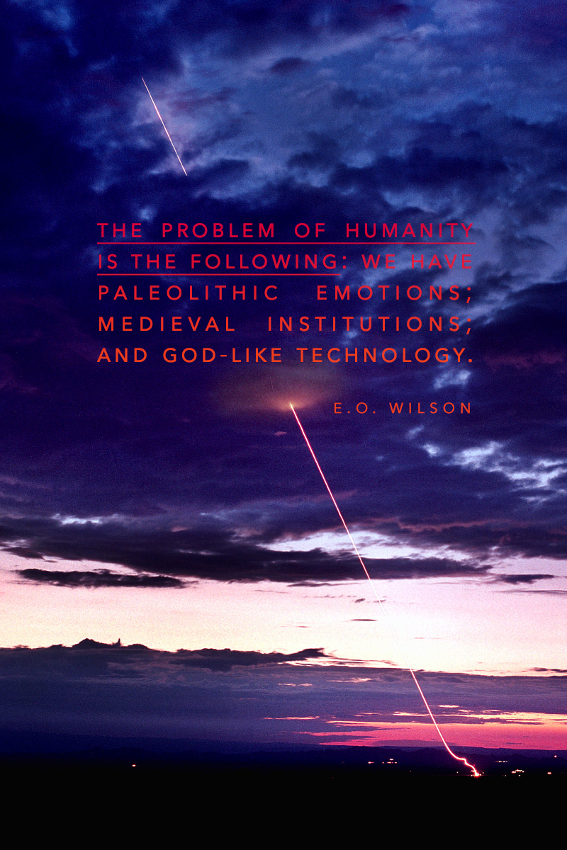 """The problem of humanity is the following—"" E.O. Wilson [800×1200]"