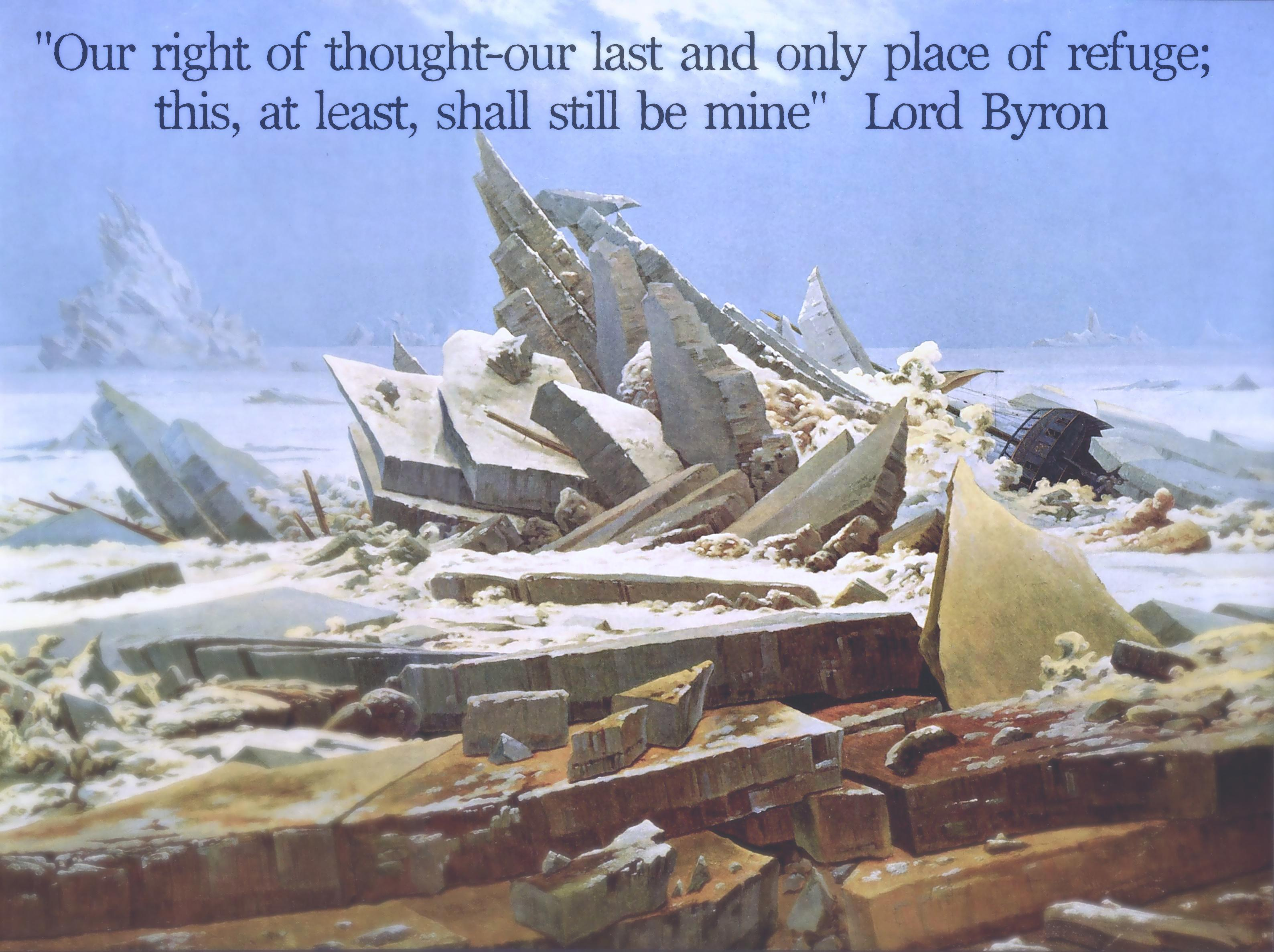 """Our right of thought–our last and only place of refuge; this, at least, shall still be mine"" – Lord Byron [3176×2375]"