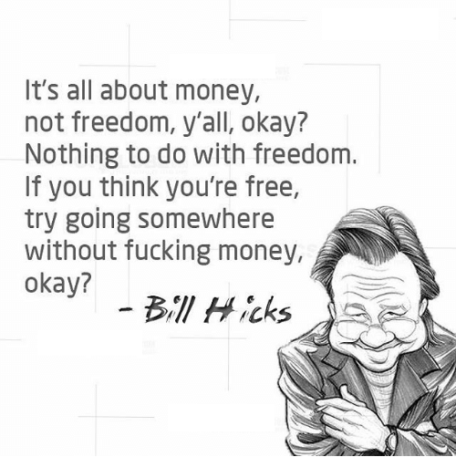 """It's all about money, not freedom, y'all, okay?…okay?"" – Bill Hicks [500×501]"