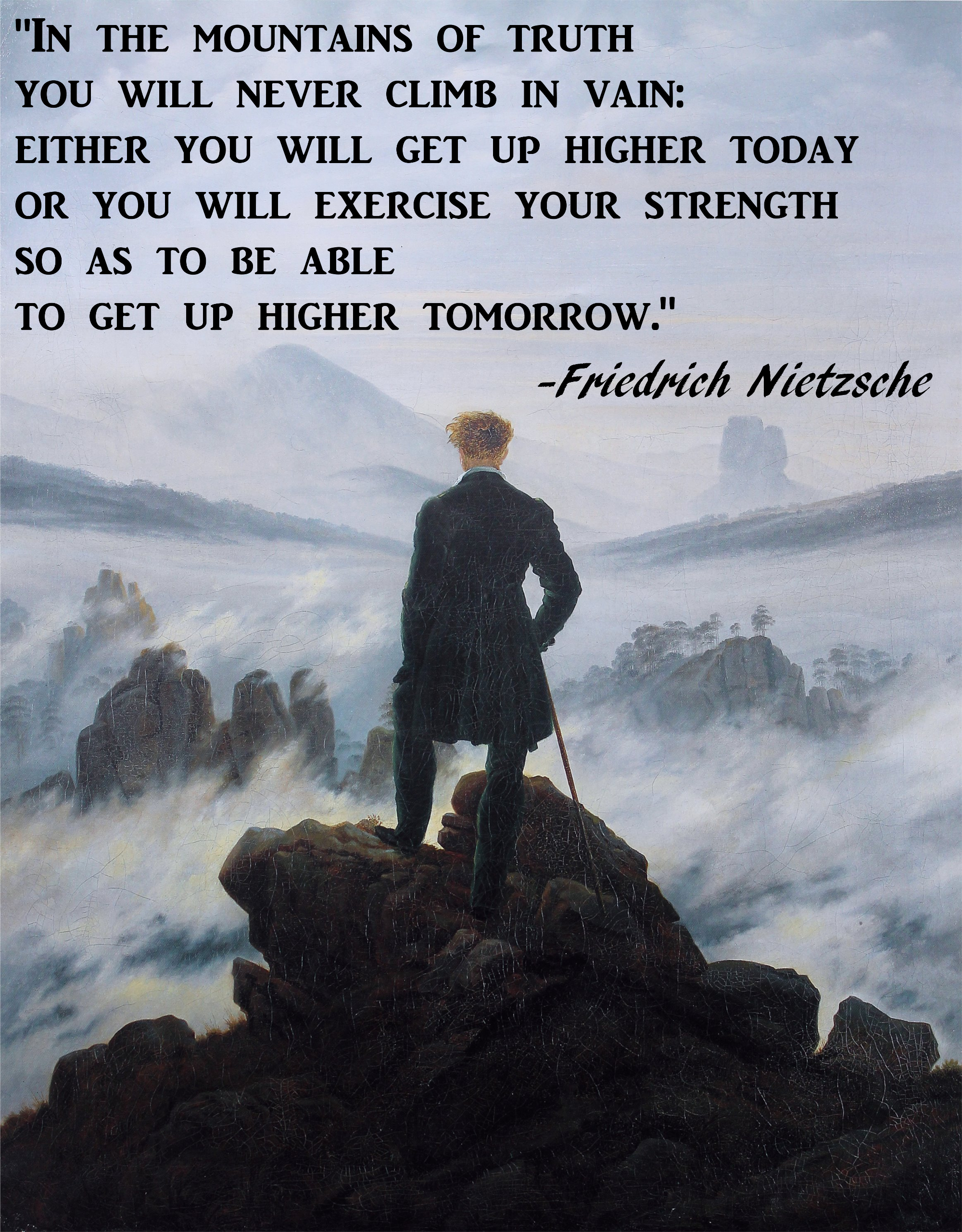"[IMAGE] In the mountains of truth you will never climb in vain; Either you will get up higher today or you will exercise your strength so as to be able to get up higher tomorrow."" -Friedrich Nietzsche"