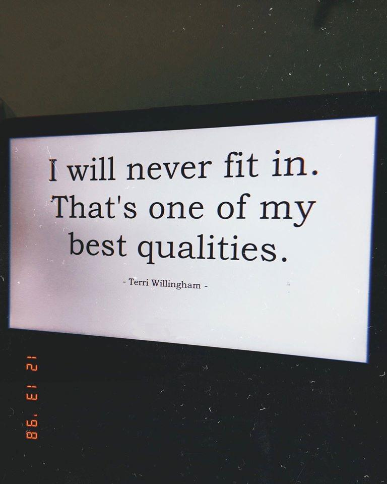 """I will never fit in. That's one of my best qualities."" -Terri Willingham [768×960]"