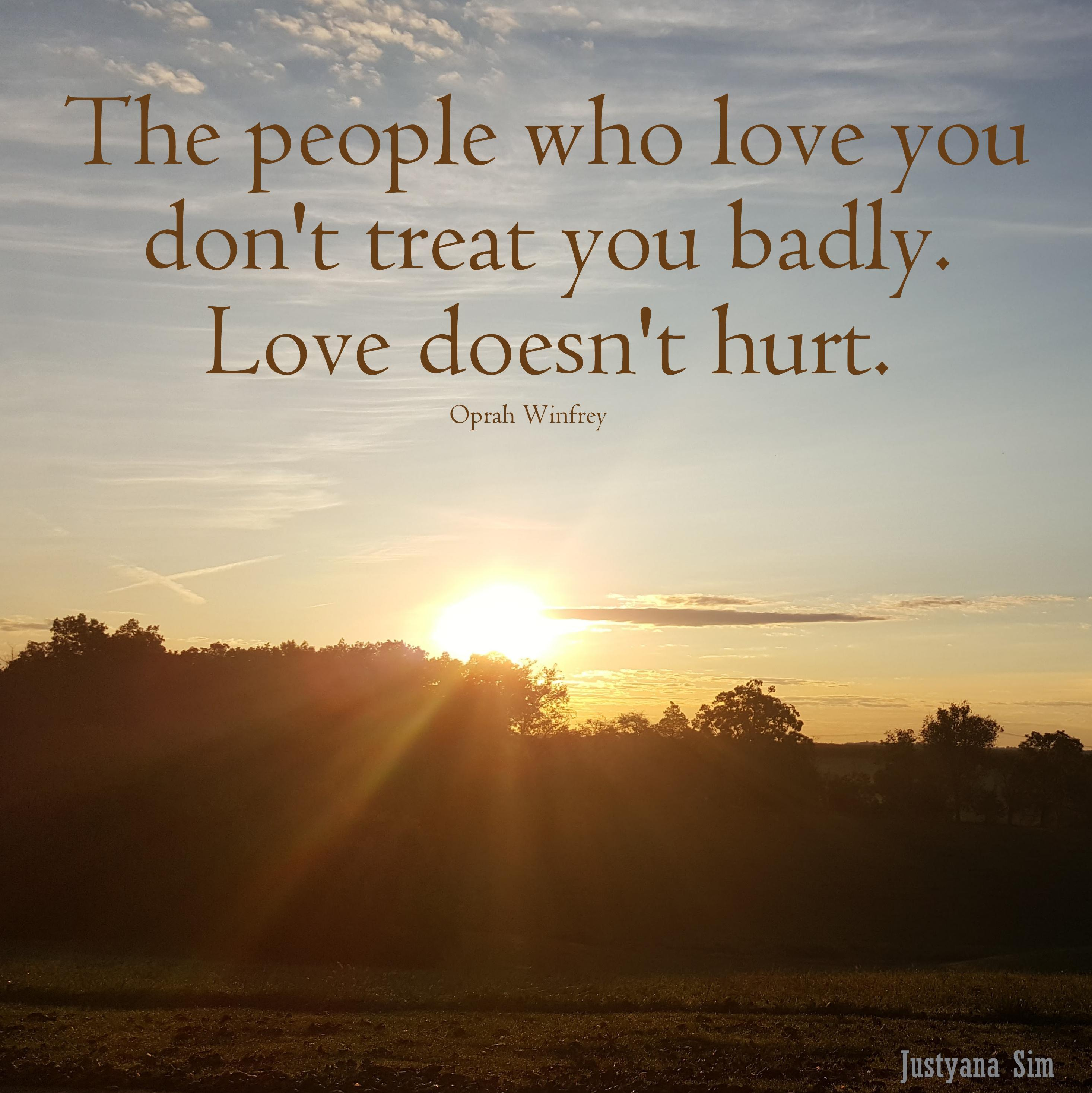 """The people who love you don't treat you badly. Love doesn't hurt."" -Oprah Winfrey (2932×2933)"