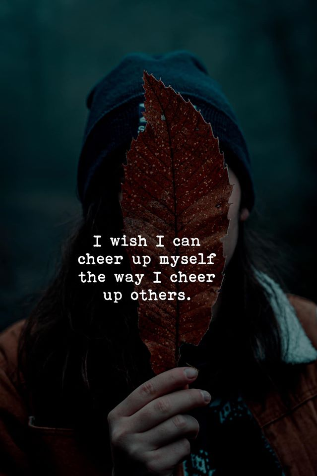 I wish I can cheer up myself the way I cheer up others. 639×960