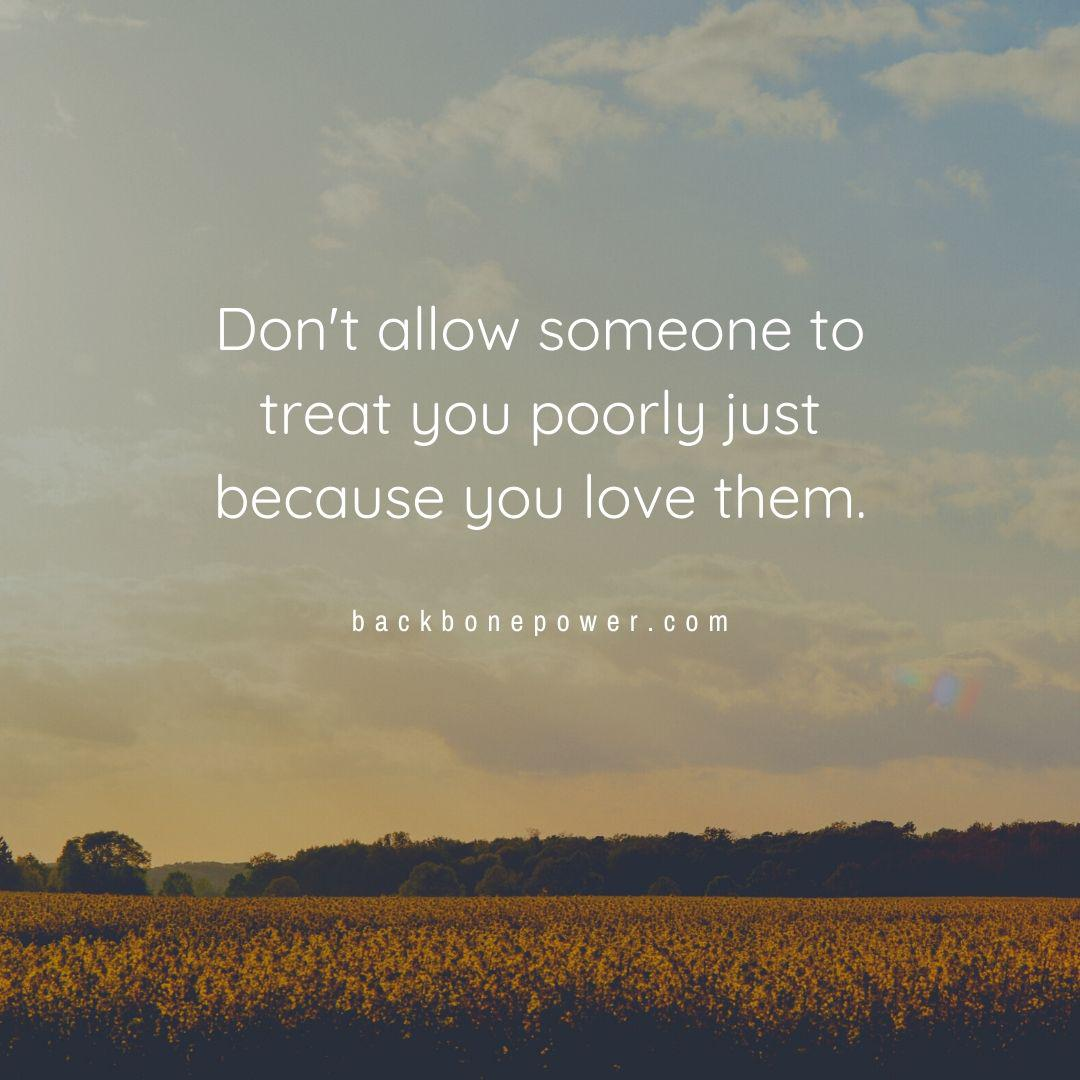 Don't allow someone to treat you poorly just because you love them. | Backbone Power [1080 x 1080 ]