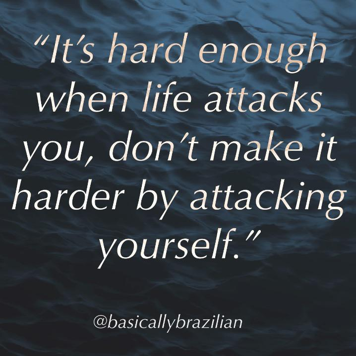 """It's hard enough when life attacks you, don't make it harder by attacking yourself"" – Mike De Almeida [718×718]"