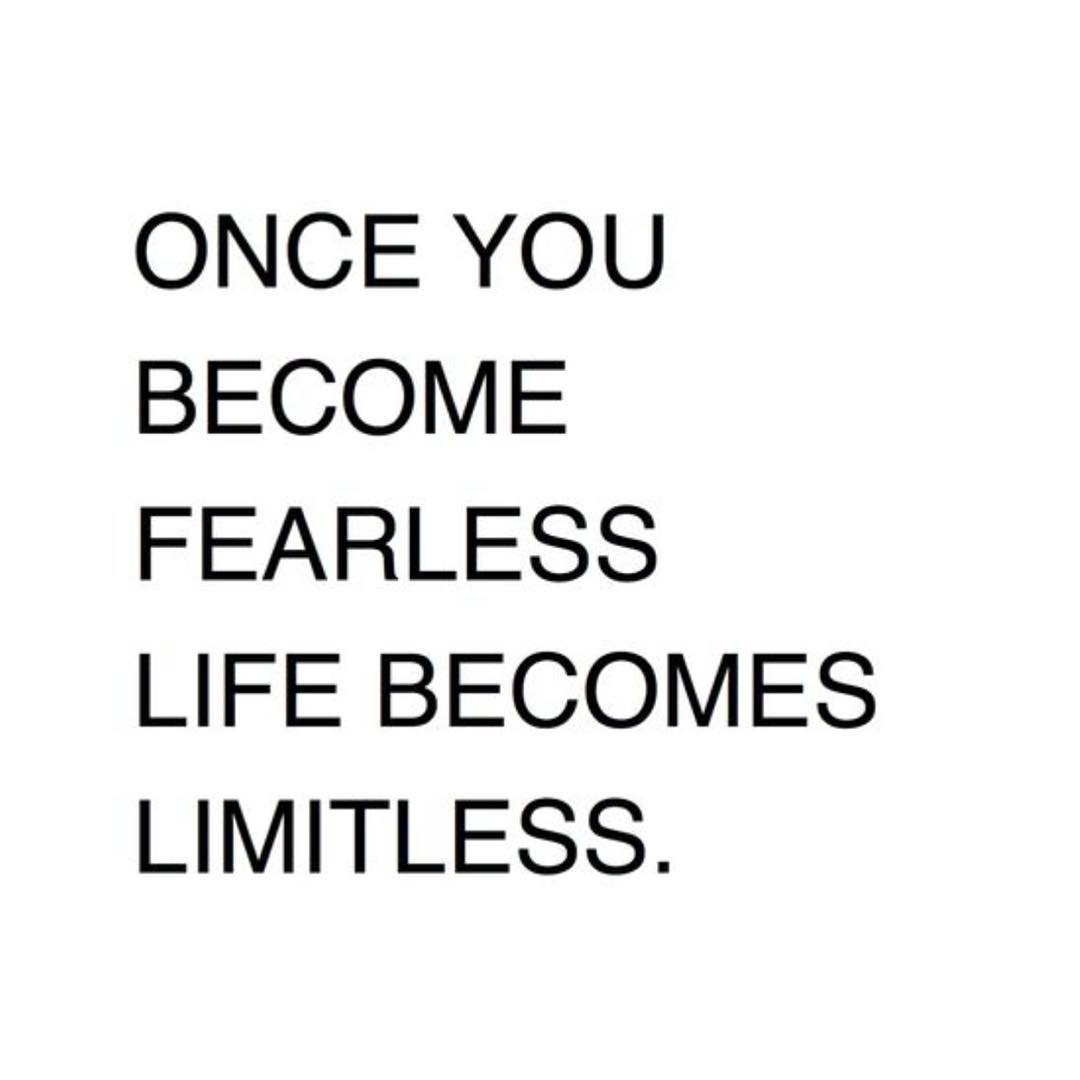 ONCE YOU BECOME FEARLESS LIFE BECOMES LIMITLESS. https://inspirational.ly