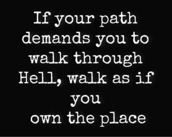 [Image] If your path demands you walk through hell