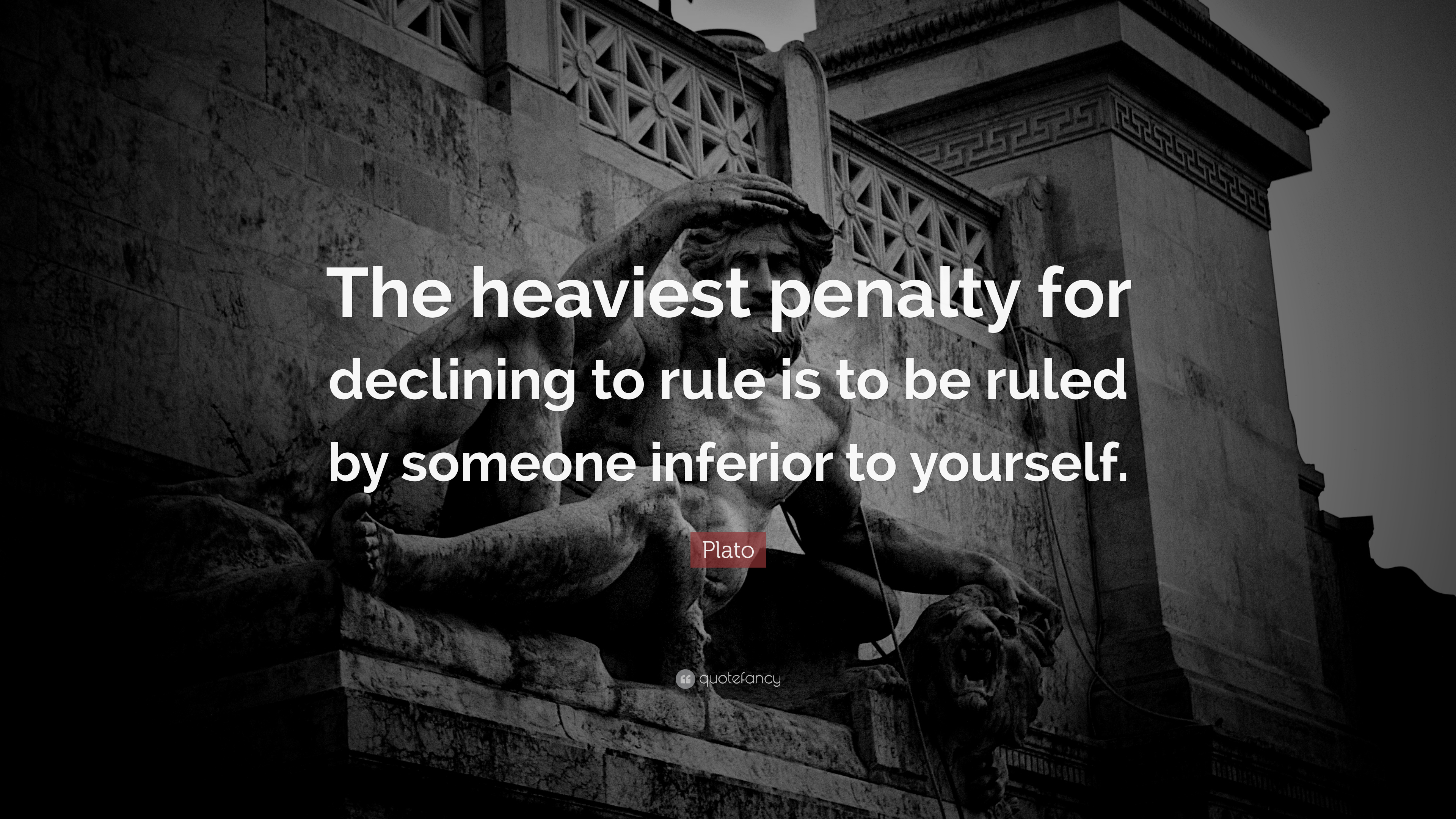 """The heaviest penalty for declining to rule is to be ruled by someone inferior to yourself."" ― Plato,(1200×850)"