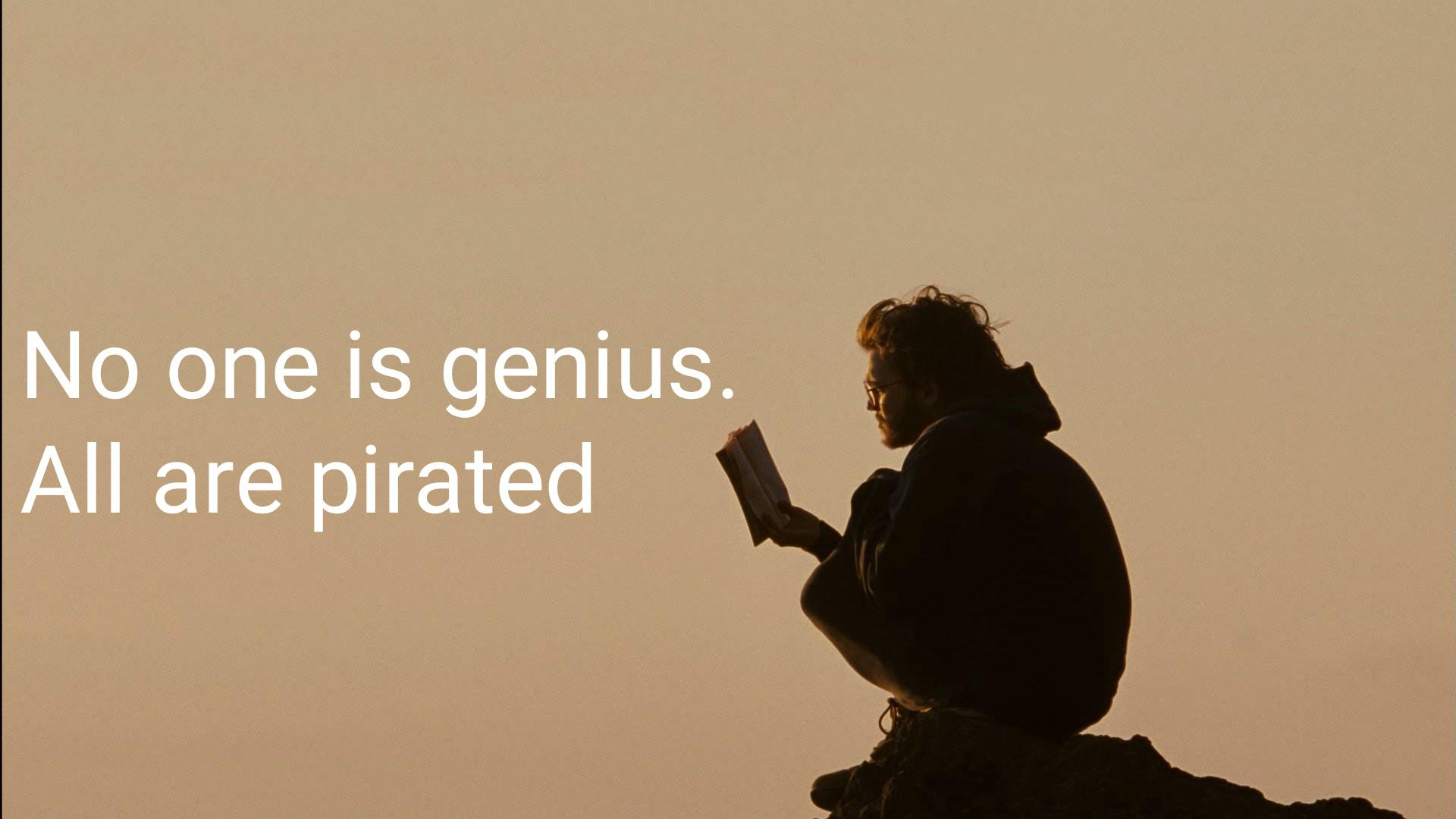 No one is genius. All are pirated. [1920×1080]