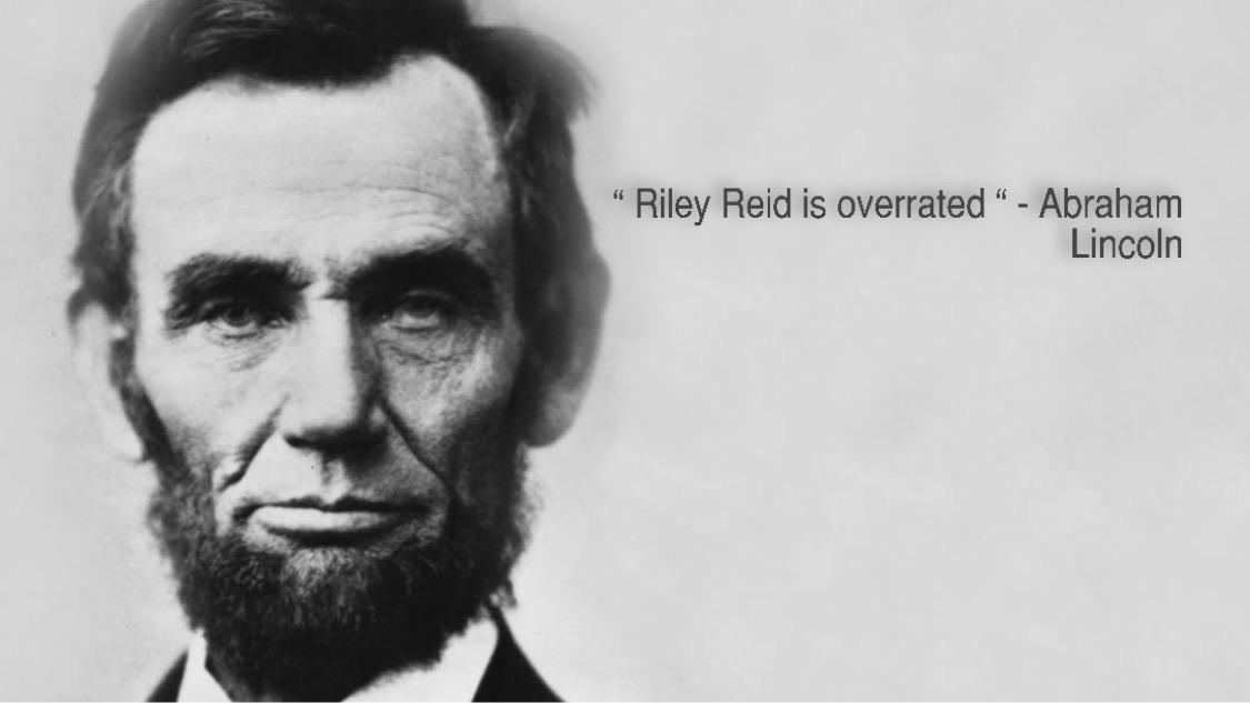 """Riley Reid is overrated"" – Abraham Lincoln 