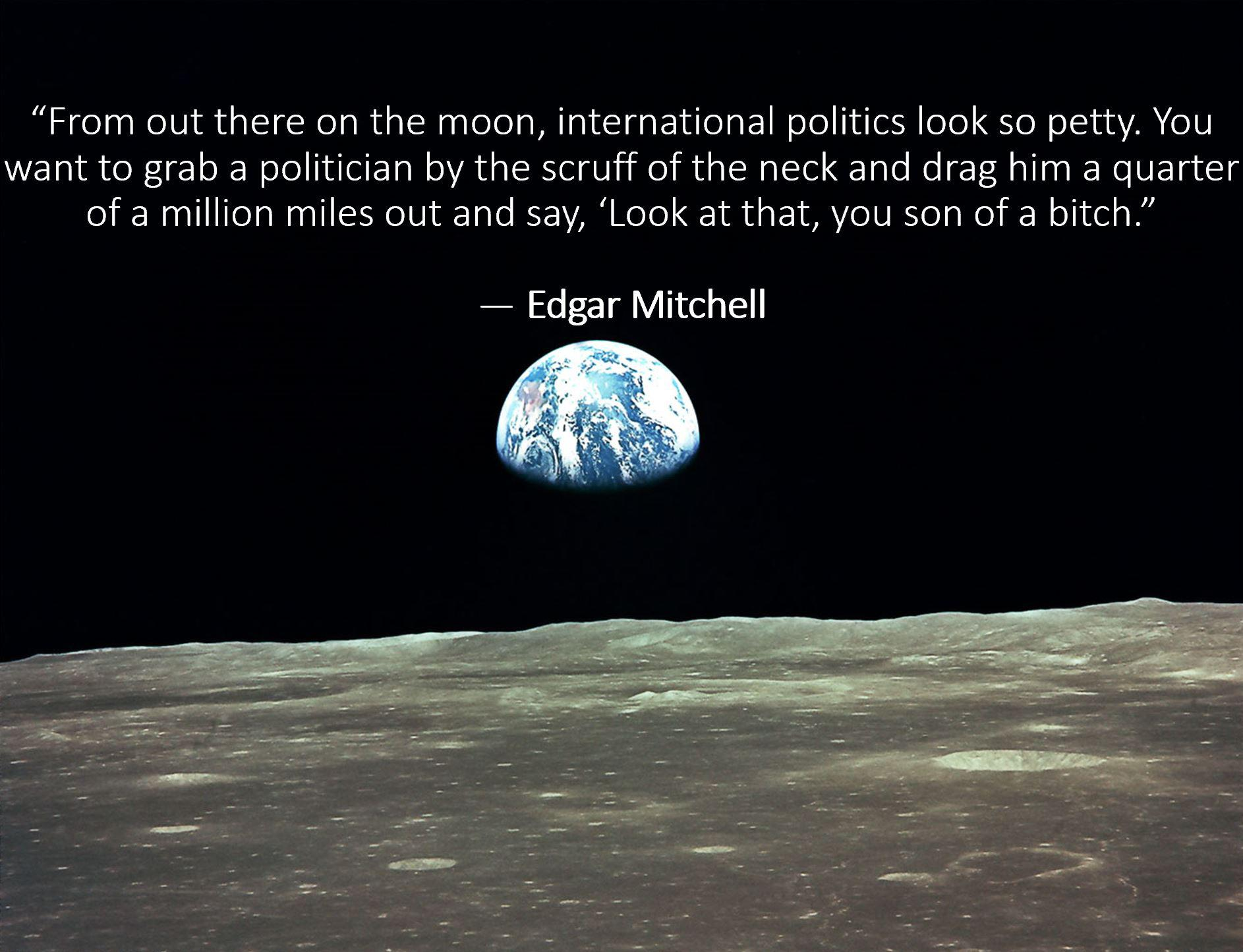 """From out there on the moon, international politics look so petty.""- Apollo 14 Astronaut Edgar D. Mitchell [1886 x 1445]"