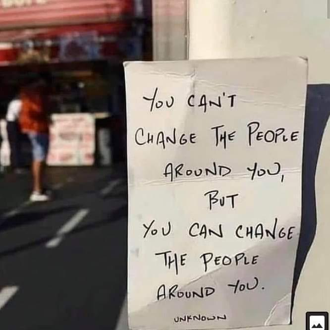 [Image] Change the people around you.