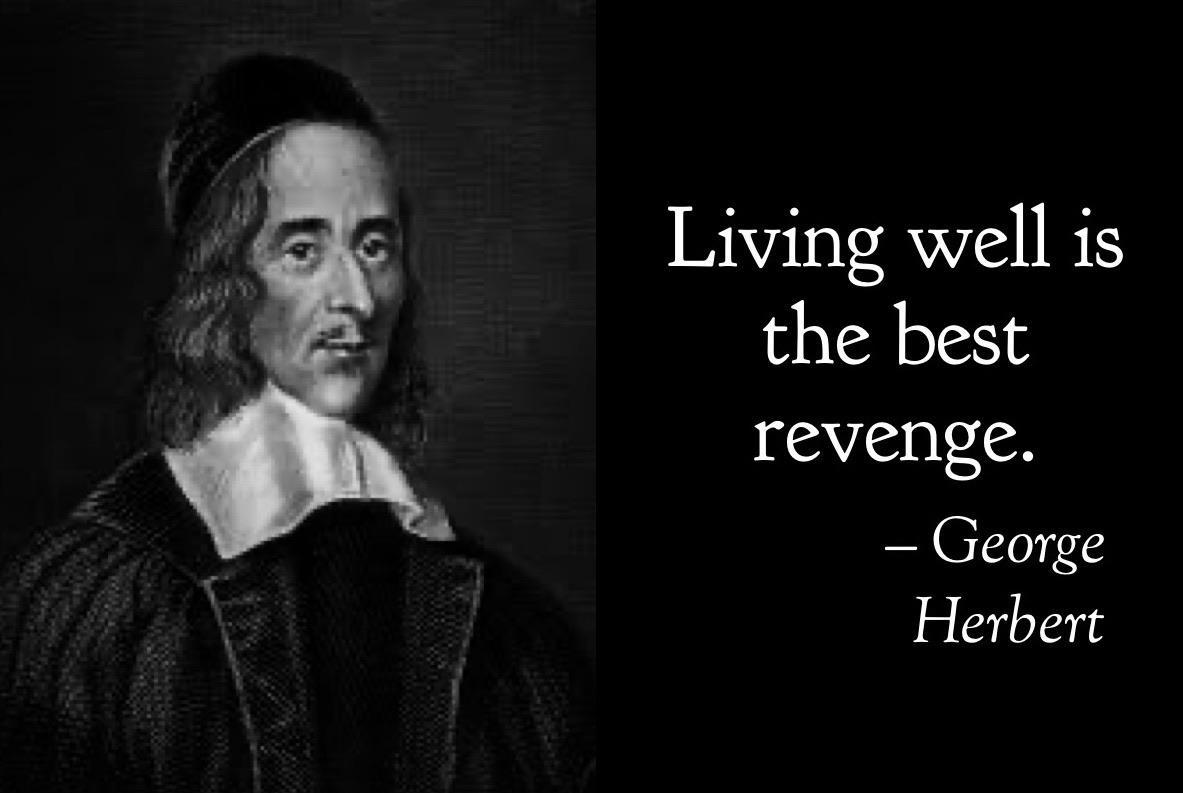 Living well is the best revenge. George Herbert [1183 x 793]