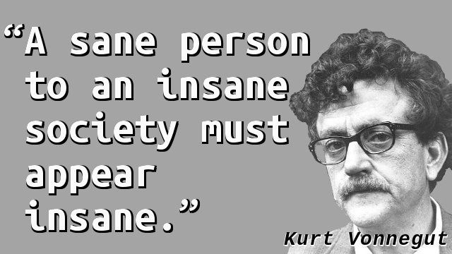 "A sane person to an insane society must appear insane.""― Kurt Vonnegut(1020×750)"