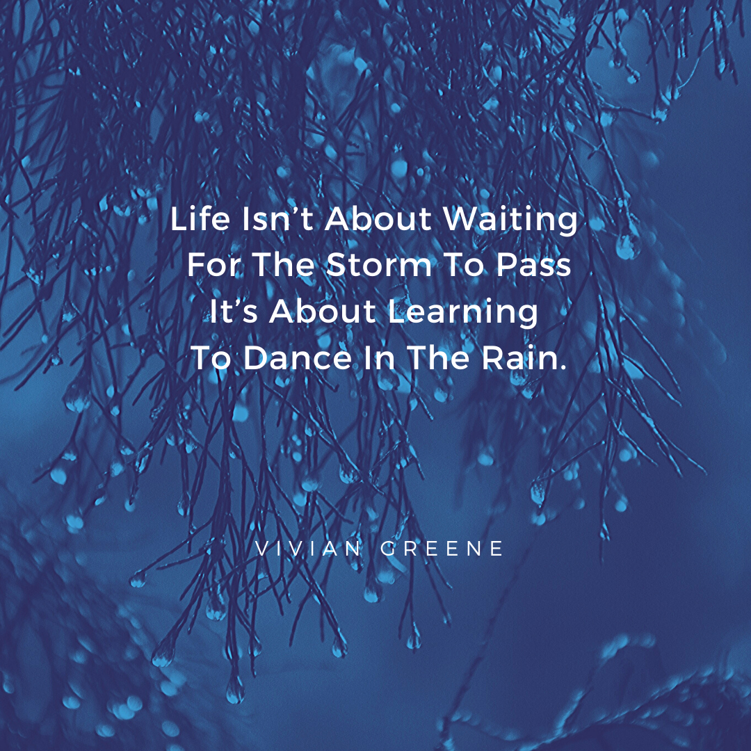 Life Isn't About Waiting For The Storm To Pass… It's About Learning To Dance In The Rain. -Vivian Greene [1080×1080]