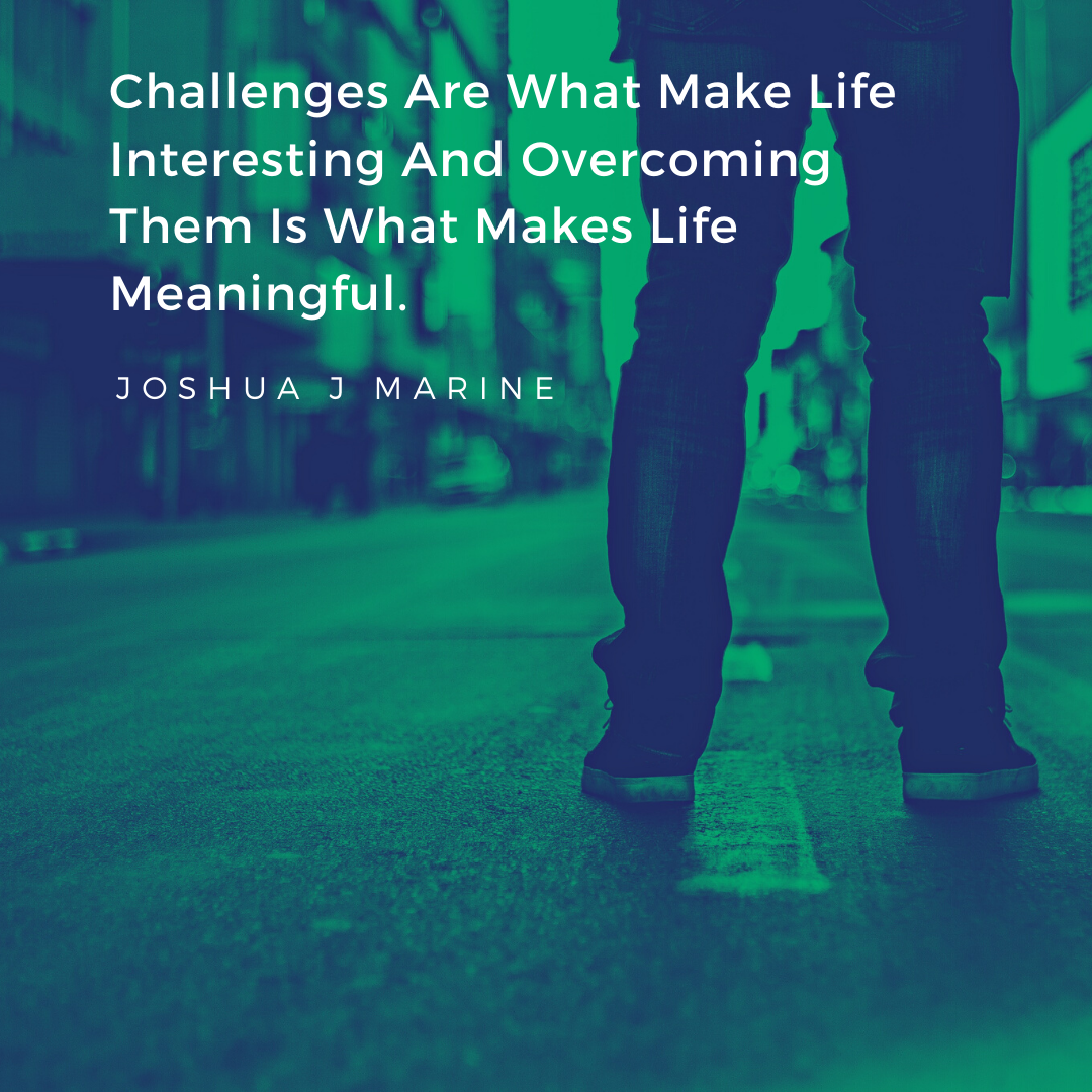 Challenges Are What Make Life Interesting And Overcoming Them Is What Makes Life Meaningful. – Joshua J Marine[1080×1080]